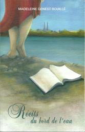 """""""Récits du bord de l'eau"""", publié en 2008, 158 pages, 14 $, frais d'envoi en sus."""
